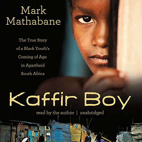 Kaffir Boy     The True Story of a Black Youth's Coming of Age in Apartheid South Africa              By:                                                                                                                                 Mark Mathabane                               Narrated by:                                                                                                                                 Mark Mathabane                      Length: 18 hrs and 33 mins     255 ratings     Overall 4.6