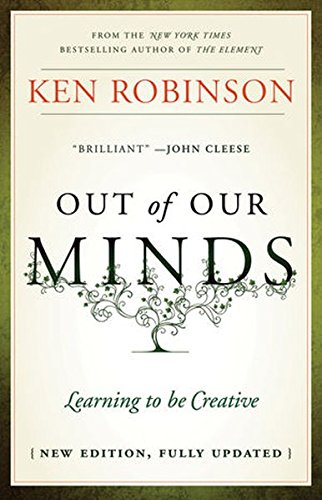 Out Of Our Minds Learning To Be Creative