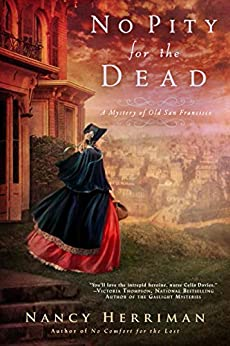 No Pity For the Dead (A Mystery of Old San Francisco Book 2) by [Nancy Herriman]