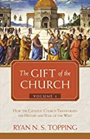The Gift of the Church: How the Catholic Church Transformed the History and Soul of the West