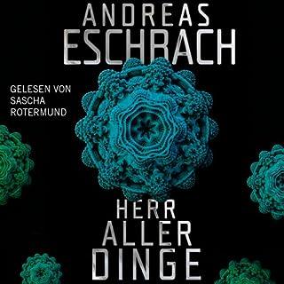 Herr aller Dinge                   Autor:                                                                                                                                 Andreas Eschbach                               Sprecher:                                                                                                                                 Sascha Rotermund                      Spieldauer: 23 Std. und 40 Min.     11.753 Bewertungen     Gesamt 4,6