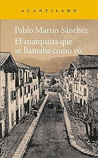 El anarquista que se llamaba como yo par Pablo Martín Sánchez