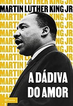A dádiva do amor por [Martin Luther King Jr.]