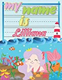 My Name is Lilliana: Personalized Primary Tracing Book / Learning How to Write Their Name / Practice Paper Designed for Kids in Preschool and Kindergarten