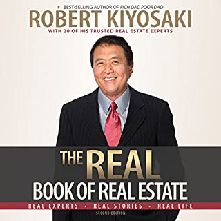 The Real Book of Real Estate     Real Experts. Real Stories. Real Life.              Written by:                                                                                                                                 Robert T. Kiyosaki                               Narrated by:                                                                                                                                 Mel Foster,                                                                                        Joyce Bean,                                                                                        Mikael Naramore                      Length: 17 hrs and 53 mins     10 ratings     Overall 4.6