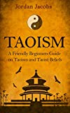 Taoism: A Friendly Beginners Guide On Taoism And Taoist Beliefs (Taoism - Taoist - Eastern Religion - Psychotherapy - Buddhism) (English Edition)