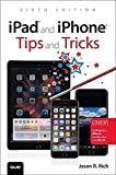 iPad and iPhone Tips and Tricks: Covers all iPad and iPhone models that run iOS 10 (6th Edition)