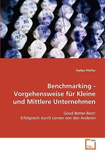 Benchmarking - Vorgehensweise für Kleine und Mittlere Unternehmen: Good-Better-Best! Erfolgreich durch Lernen von den Anderen by Stefan Pfeffer (2008-11-21)