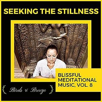 Seeking The Stillness - Blissful Meditational Music, Vol. 8