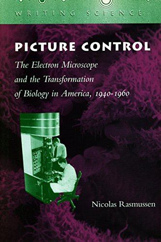 Picture Control: The Electron Microscope and the Transformation of Biology in America, 1940-1960 (Writing Science)