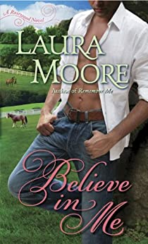 Believe in Me: A Rosewood Novel (The Rosewood Trilogy Book 2) by [Laura Moore]