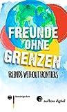 Freunde ohne Grenzen - Friends without frontiers: Mit einem Vorwort von Cornelia Funke (German Edition)