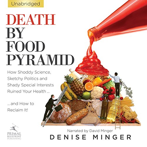 Death by Food Pyramid     How Shoddy Science, Sketchy Politics and Shady Special Interests Have Ruined Our Health              By:                                                                                                                                 Denise Minger                               Narrated by:                                                                                                                                 David Minger                      Length: 8 hrs and 5 mins     138 ratings     Overall 4.3