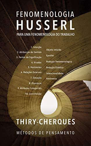 FENOMENOLOGIA - HUSSERL: Para uma fenomenologia do trabalho. (MÉTODOS DE PENSAMENTO)