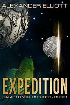 Expedition: A first-contact colony ship space opera. (Galactic Neighborhood Book 1) by [Alexander Elliott]