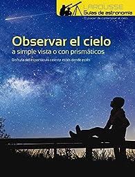 Observar el Cielo a simple vista o con prismáticos par Larousse Editorial