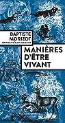 Manières d'être vivant : Enquêtes sur la vie à travers nous par Morizot