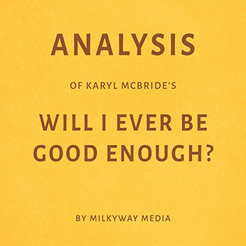 Analysis of Karyl McBride's Will I Ever Be Good Enough? by Milkyway Media audiobook cover art