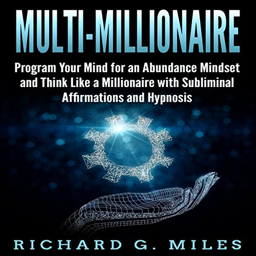 Multi-Millionaire: Program Your Mind for an Abundance Mindset and Think Like a Millionaire with Subliminal Affirmations and Hypnosis audiobook cover art