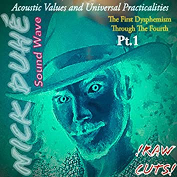 Acoustic Values and Universal Practicalities (The First Dyspemism Through the Fourth), Pt. 1