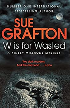 W is for Wasted: A Kinsey Millhone Novel 23 by [Sue Grafton]