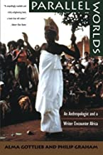 Parallel Worlds: An Anthropologist and a Writer Encounter Africa by Alma Gottlieb (1994-11-01)