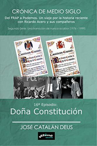 Doña Constitución: 16º Episodio de la Crónica de medio siglo (Crónica de medio siglo: del FRAP a Podemos, un viaje por la historia reciente con Ricardo Acero y sus compañeros)