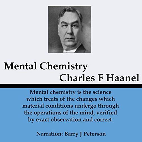 Mental Chemistry                   By:                                                                                                                                 Charles Haanel                               Narrated by:                                                                                                                                 Barry J. Peterson                      Length: 4 hrs and 40 mins     Not rated yet     Overall 0.0