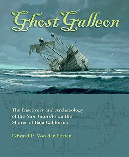 Ghost Galleon: The Discovery and Archaeology of the  San Juanillo on the Shores of Baja California (Ed Rachal Foundation Nautical Archaeology Series)