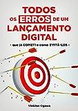 Todos Os Erros De Um Lançamento Digital: que já Cometi e como Evitá-los (Portuguese Edition)