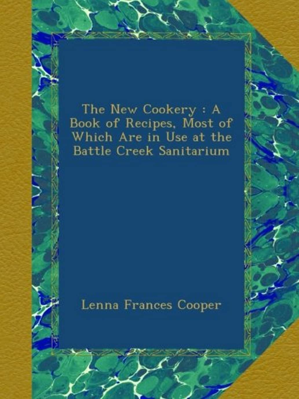 黒板証明する傾向がありますThe New Cookery : A Book of Recipes, Most of Which Are in Use at the Battle Creek Sanitarium