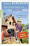 Das Dach muss vor dem Winter drauf: Die Online-Omi baut ein Haus - Renate Bergmann