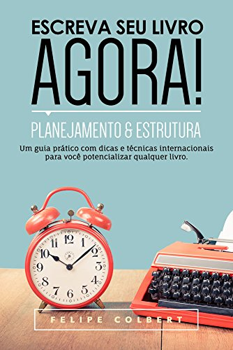 Escreva seu livro agora!: Planejamento e estrutura
