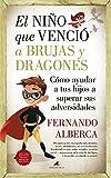 El Niño Que Venció A brujas y dragones: Cómo ayudar a tu hijo a superar sus adversidades (Padres y educadores)