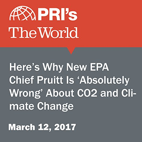 Here's Why New EPA Chief Pruitt Is 'Absolutely Wrong' About CO2 and Climate Change audiobook cover art