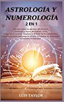 Astrología Y Numerología 2 in 1: Discover all the Secrets of the Universe ( Horoscope & Zodiac Signs, Tarot, Enneagram & Empath Healing ) and The Power of Birthdays, Numbers, Stars to improve Success, Wealth, Relationships, Fortune & Happine