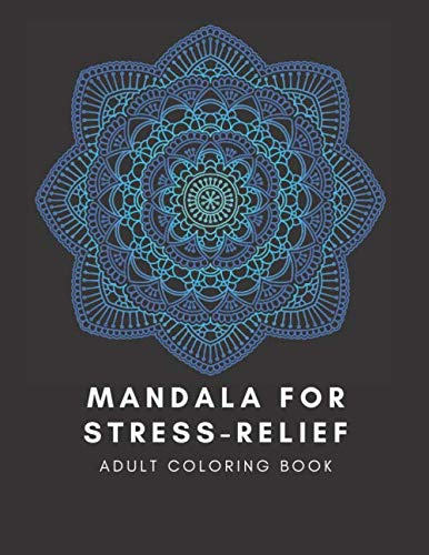 Mandala For Stress Relief Coloring Book For Adults: 120 Mandala Coloring Pages For Stress Relief: Stress Relief for Relaxation On Quality Paper