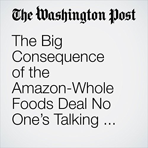 The Big Consequence of the Amazon-Whole Foods Deal No One's Talking About copertina
