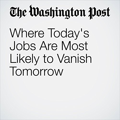Where Today's Jobs Are Most Likely to Vanish Tomorrow cover art