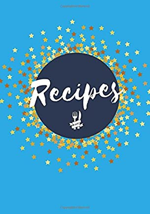 Recipes: Blank Cookbook Recipe Journal, Create Your Own Cookbook, 200 Pages (7 x 10 in.) (Family Recipes) (Volume 5)