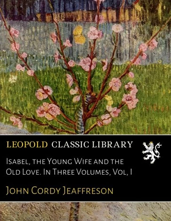 感謝割り当てますひまわりIsabel, the Young Wife and the Old Love. In Three Volumes, Vol, I