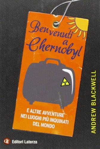 Benvenuti a Chernobyl. E altre avventure nei luoghi più inquinati del mondo