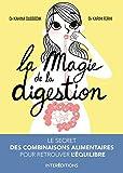 La magie de la digestion - Le secret des combinaisons alimentaires pour retrouver l'équilibre - Le secret des combinaisons alimentaires pour retrouver l'équilibre