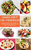 Dash Diet UK Version: Delicious Recipes to Lose Weight Fast 2020, Improve Your Health for Life and Lower Your Blood Pressure