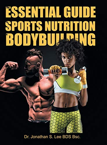 The Essential Guide To Sports Nutrition And Bodybuilding: The Ultimate Guide To Burning Fat, Building Muscle And Healthy Living