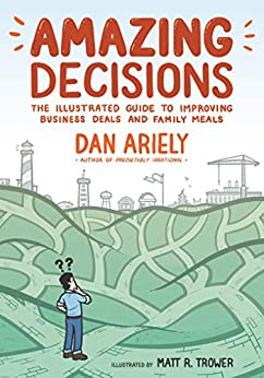 Amazing Decisions: The Illustrated Guide to Improving Business Deals and Family Meals by [Dan Ariely, Matt R. Trower]