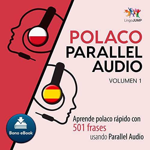 Polaco Parallel Audio - Aprende polaco rápido con 501 frases usando Parallel Audio - Volumen 1 (Volume 1) (Spanish Edition) audiobook cover art