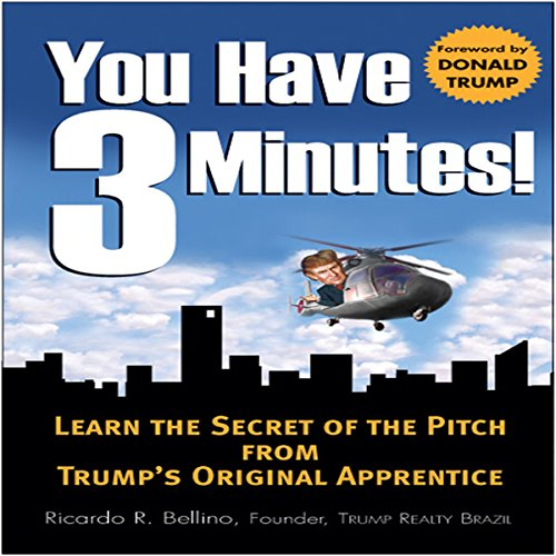 You Have Three Minutes!     Learn the Secret of the Pitch from Trump's Original Apprentice              By:                                                                                                                                 Ricardo Bellino                               Narrated by:                                                                                                                                 uncredited                      Length: 3 hrs and 53 mins     2 ratings     Overall 2.5
