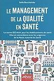 Le management de la qualité en santé - La norme ISO 9001 pour les établissements de santé - Mise en concordance avec les exigences de la Haute Autorité de Santé