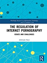 The Regulation of Internet Pornography: Issues and Challenges (Routledge Research in Information Technology and E-Commerce Law)